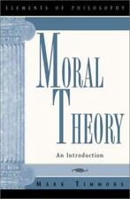 Elements of Philosophy: Moral Theory : An Introduction by Mark Timmons (2001, Paperback)