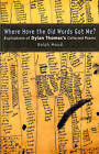 Where Have the Old Words Got Me?: Explications of Dylan Thomas's Collected Poems, 1934-1953 by Ralph Maud (Hardback, 2003)