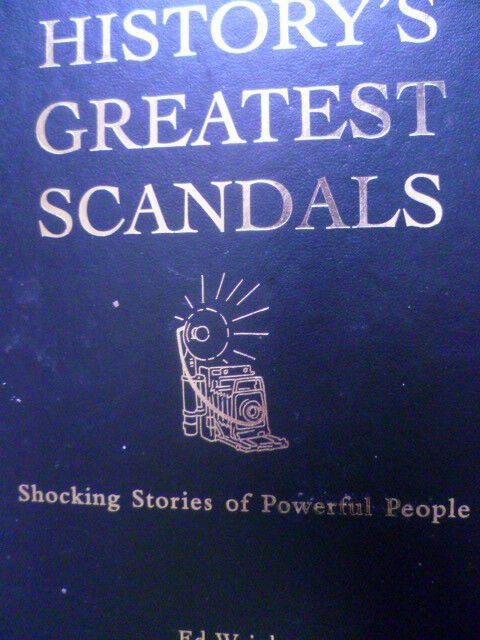History's Greatest Scandals Shocking stories of Powerful People by Ed Wright
