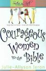 Courageous Women in the Bible: Step Out in Faith: Live Life with Purpose by Julie Allyson-Ieron (Paperback / softback, 2006)