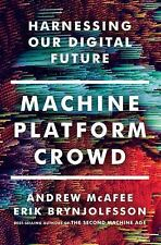 Machine, Platform, Crowd : Harnessing Our Digital Revolution by Erik Brynjolfsson and Andrew McAfee (2017, Hardcover)