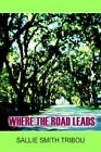 Where The Road Leads 9781418478629 by Sallie Smith Tribou Paperback