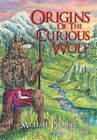 Origins of the Curious Wolf by Michael Prosise (Hardback, 2012)