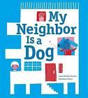 My Neighbor Is a Dog by Isabel Minhos Martins (Hardback, 2013)