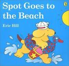 Spot: Spot Goes to the Beach by Eric Hill (1995, Paperback)