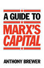 A Guide to Marx's  Capital by Anthony Brewer (Paperback, 1984)