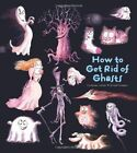 How to Get Rid of Ghosts by Catherine Leblanc, Roland Garrigue (Paperback, 2014)