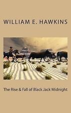 The Rise and Fall of Blackjack Midnight by William Hawkins (2013, Paperback)