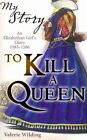 to Kill a Queen an Elizabethan Girl S Diary 1583 Valerie Wilding