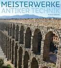 Meisterwerke antiker Technik von Klaus Grewe (2010, Gebundene Ausgabe)