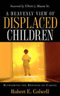 A Heavenly View of Displaced Children by Robert E Colwell (Paperback / softback, 2006)