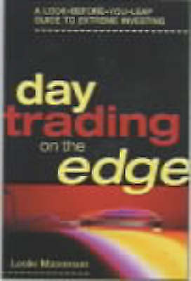 Day Trading on the Edge: A Look-before-you-leap Guide to Extreme Investing