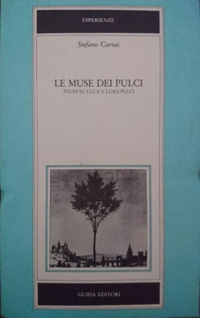STEFANO CARRAI LE MUSE DEI PULCI STUDI SU LUCA E LUIGI PULCI GUIDA 1985