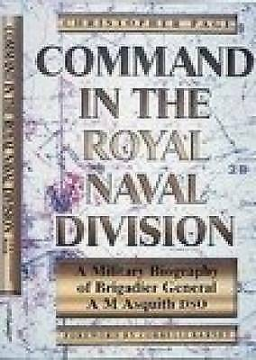 (Very Good)-Command in the Royal Naval Division: A Military Biography of Brigadi