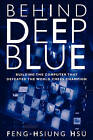 Behind Deep Blue: Building the Computer That Defeated the World Chess Champion by Feng-Hsiung Hsu (Paperback, 2004)