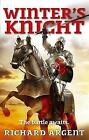 Winter's Knight by Richard Argent (Paperback, 2010)