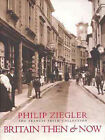 Britain Then and Now by Philip Ziegler (Paperback, 2000)