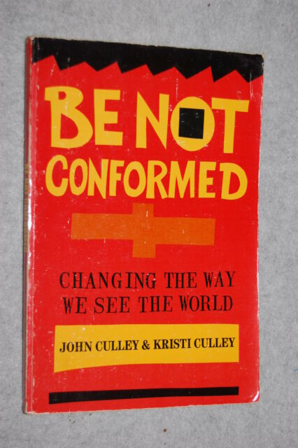 Be Not Conformed : Changing the Way We See the World by Kristi Culley and Joh...