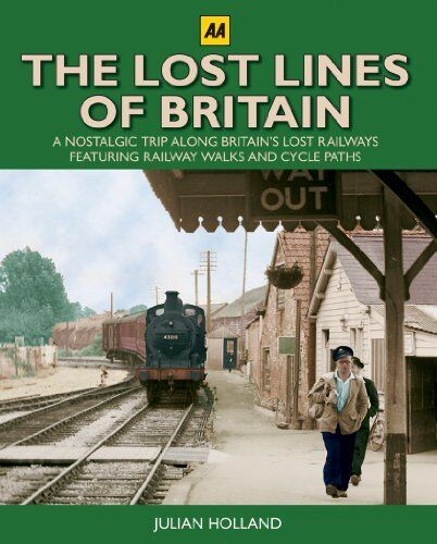 1 of 1 - The Lost Lines of Britain (AA Illustrated Reference) By Julian Holland