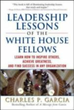 Leadership Lessons of the White House Fellows : Learn How to Inspire Others,...