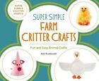 Super Simple Farm Critter Crafts: Fun and Easy Animal Crafts by Alex Kuskowski (Hardback, 2016)