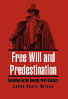 Free Will and Predestination: Revisited in the Twenty-First Century by Loren Henry Wilson (Hardback, 2011)