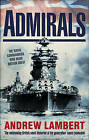 Admirals: The Naval Commanders Who Made Britain Great by Andrew D. Lambert (Paperback, 2009)