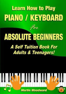 Learn How to Play Piano / Keyboard for Absolute Beginners: A Self Tuition Book