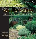 The Well-Designed Mixed Garden : Building Beds and Borders with Trees, Shrubs, Perennials, Annuals, and Bulbs by Tracy DiSabato-Aust (2003, Hardcover)