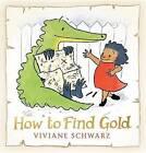 How to Find Gold by Viviane Schwarz (Hardback, 2016)