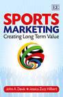 Sports Marketing: Creating Long Term Value by John A. Davis, Jessica Zutz Hilbert (Paperback, 2013)