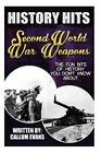 The Fun Bits of History You Don't Know about Second World War Weapons: Illustrated Fun Learning for Kids by Callum Evans (Paperback / softback, 2015)