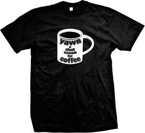 Yawn A Silent Scream For Coffee Funny Humor Joke Meme Mens T-shirt