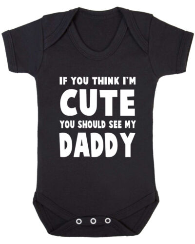 If You Think I/'m Cute You Should See My Daddy Funny Baby Vest Baby Shower.