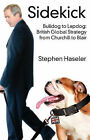 Sidekick - Bulldog to Lapdog: British Global Strategy from Churchill to Blair by Stephen Haseler (Paperback, 2007)