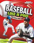 Play Baseball Like a Pro: Key Skills and Tips by Hans Hetrick (Hardback, 2010)