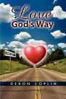 Love God's Way 9781450018692 by Deron Coplin Paperback