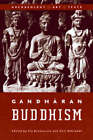 Gandharan Buddhism: Archaeology, Art and Texts by University of British Columbia Press (Hardback, 2006)