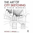 The Art of City Sketching: A Field Manual by Michael Abrams (Paperback, 2014)
