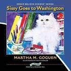 Sissy Goes To Washington by Martha Goguen (Paperback, 2013)