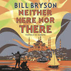 Neither Here Nor There: Travels in Europe by Bill Bryson (CD-Audio, 2004)