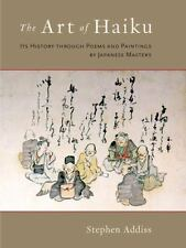 The Art of Haiku : Its History Through Poems and Paintings by Japanese...
