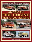Illustrated Encyclopedia of American Fire Engine Manufacturers by Walter M. P. McCall (Hardback, 2007)