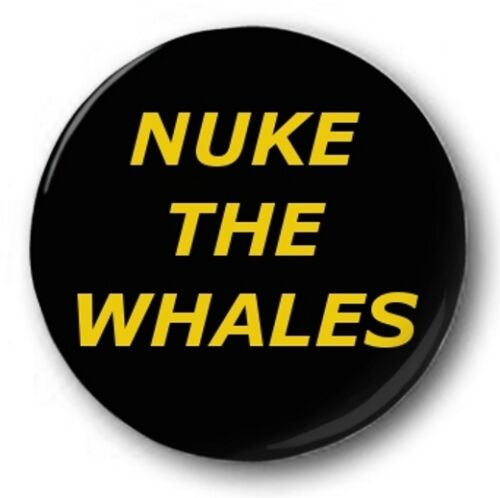 """Nuke The Whales  25mm 1/"""" Button Badge Novelty Humour Joke Simpsons"""