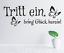 X4612 Wandtattoo Spruch Tritt ein bring Glück  Sticker Wandaufkleber Wandsticker