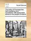 The Policy of Poynings Law, Fairly Explained and Considered: With Seasonable Advice to the People of Ireland. by Multiple Contributors (Paperback / softback, 2010)