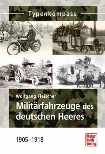 Fleischer MILITÄRFAHRZEUGE DES DEUTSCHEN HEERES  1905-1918 Typenkompass