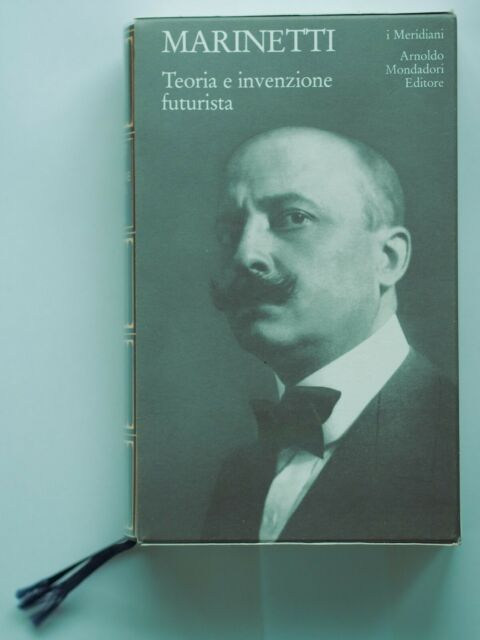 Filippo Tommaso Marinetti - Teoria e invenzione futurista - Meridiani Mondadori