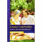 Hired By The Brooding Billionaire by Kandy Shepherd (Hardback, 2015)