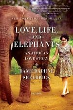 Love, Life, and Elephants : An African Love Story by Daphne Sheldrick (2013, Paperback)